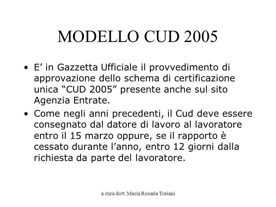 a cura dott. Maria Rosaria Tosiani MODELLO CUD 2005 E in Gazzetta Ufficiale il provvedimento di approvazione dello schema di certificazione unica CUD
