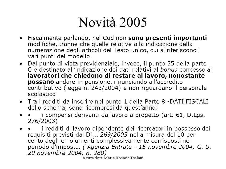 a cura dott. Maria Rosaria Tosiani Novità 2005 Fiscalmente parlando, nel Cud non sono presenti importanti modifiche, tranne che quelle relative alla i