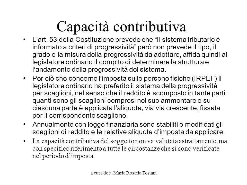 a cura dott. Maria Rosaria Tosiani Capacità contributiva Lart. 53 della Costituzione prevede che il sistema tributario è informato a criteri di progre