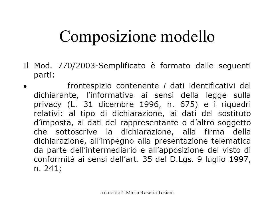 a cura dott. Maria Rosaria Tosiani Composizione modello Il Mod. 770/2003-Semplificato è formato dalle seguenti parti: frontespizio contenente i dati i