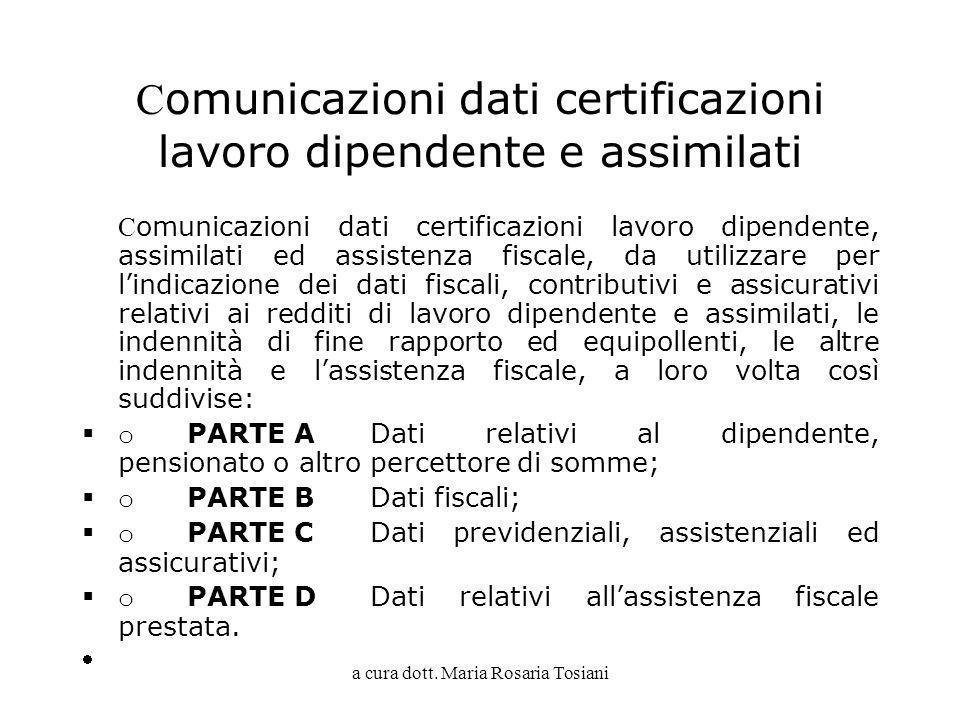 a cura dott. Maria Rosaria Tosiani C omunicazioni dati certificazioni lavoro dipendente e assimilati C omunicazioni dati certificazioni lavoro dipende