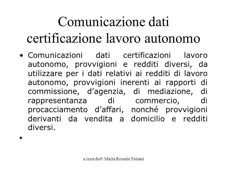 a cura dott. Maria Rosaria Tosiani Comunicazione dati certificazione lavoro autonomo Comunicazioni dati certificazioni lavoro autonomo, provvigioni e