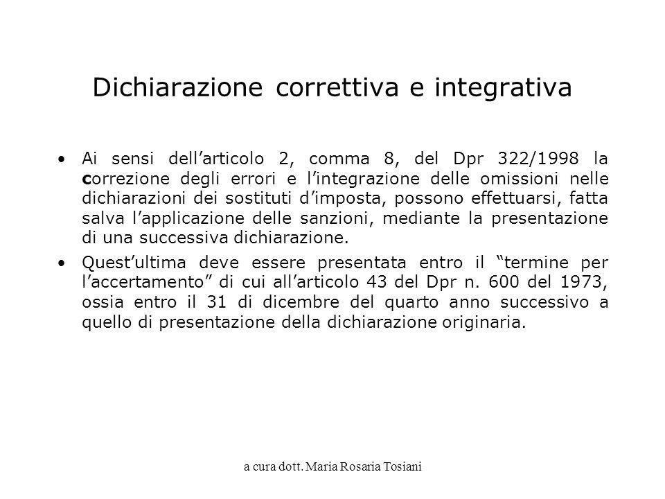 a cura dott. Maria Rosaria Tosiani Dichiarazione correttiva e integrativa Ai sensi dellarticolo 2, comma 8, del Dpr 322/1998 la correzione degli error