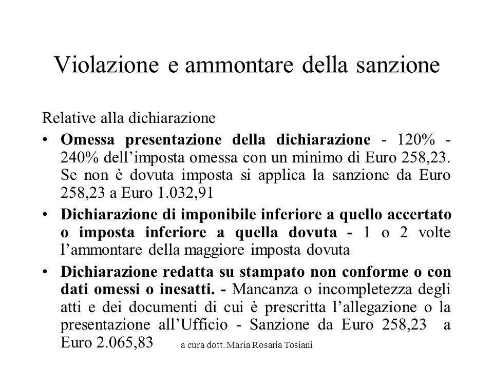 a cura dott. Maria Rosaria Tosiani Violazione e ammontare della sanzione Relative alla dichiarazione Omessa presentazione della dichiarazione - 120% -
