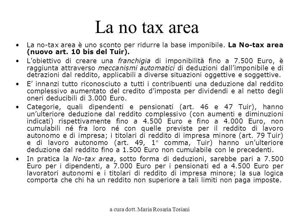 a cura dott. Maria Rosaria Tosiani La no tax area La no-tax area è uno sconto per ridurre la base imponibile. La No-tax area (nuovo art. 10 bis del Tu