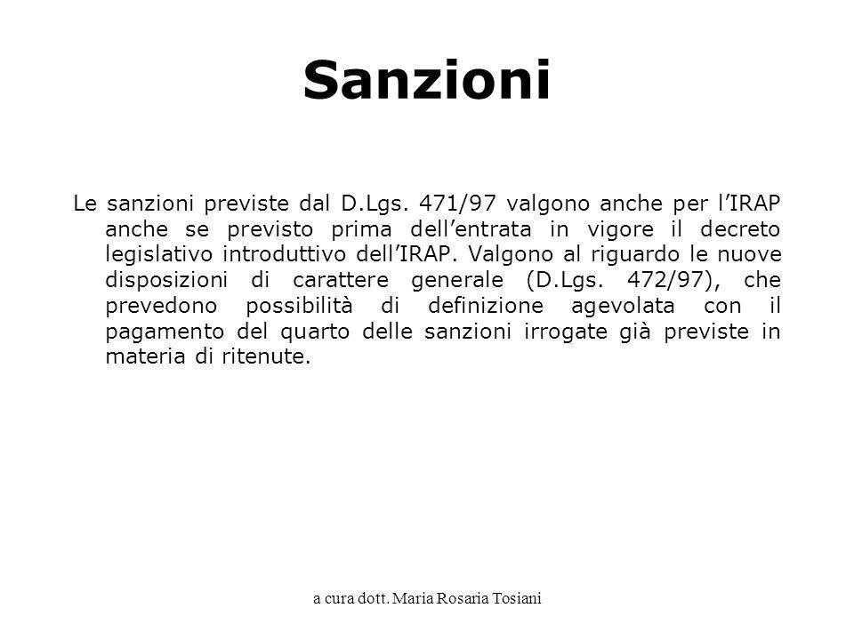 a cura dott. Maria Rosaria Tosiani Sanzioni Le sanzioni previste dal D.Lgs. 471/97 valgono anche per lIRAP anche se previsto prima dellentrata in vigo