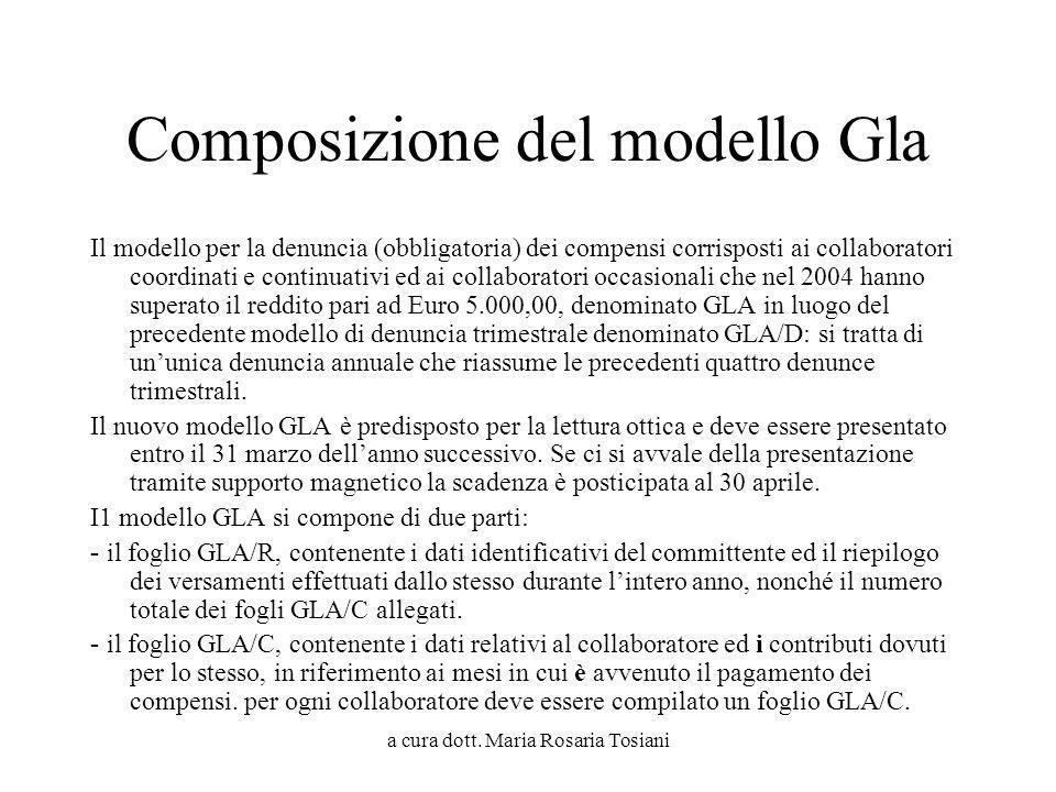 a cura dott. Maria Rosaria Tosiani Composizione del modello Gla Il modello per la denuncia (obbligatoria) dei compensi corrisposti ai collaboratori co