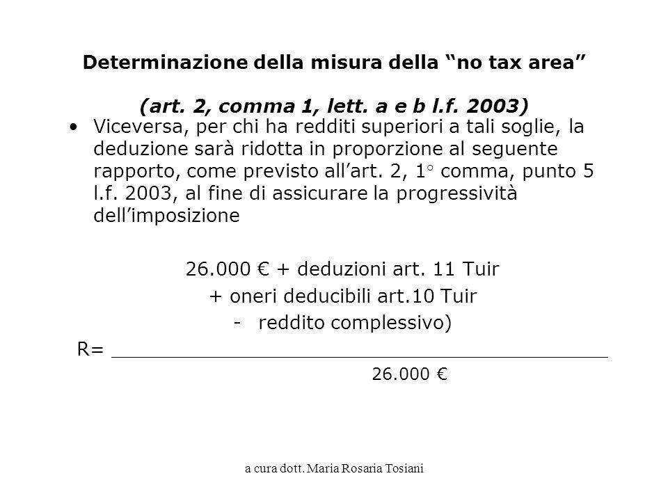 a cura dott. Maria Rosaria Tosiani Determinazione della misura della no tax area (art. 2, comma 1, lett. a e b l.f. 2003) Viceversa, per chi ha reddit