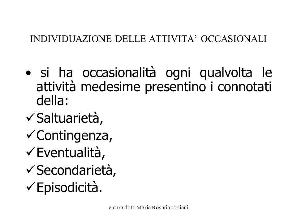 a cura dott. Maria Rosaria Tosiani INDIVIDUAZIONE DELLE ATTIVITA OCCASIONALI si ha occasionalità ogni qualvolta le attività medesime presentino i conn
