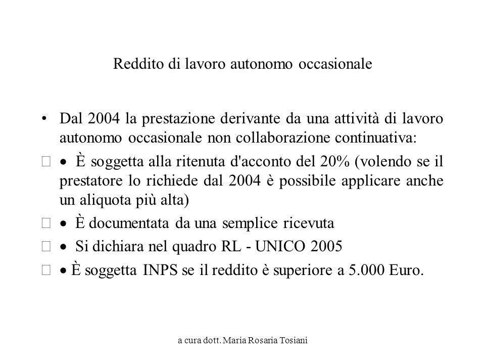 a cura dott. Maria Rosaria Tosiani Reddito di lavoro autonomo occasionale Dal 2004 la prestazione derivante da una attività di lavoro autonomo occasio