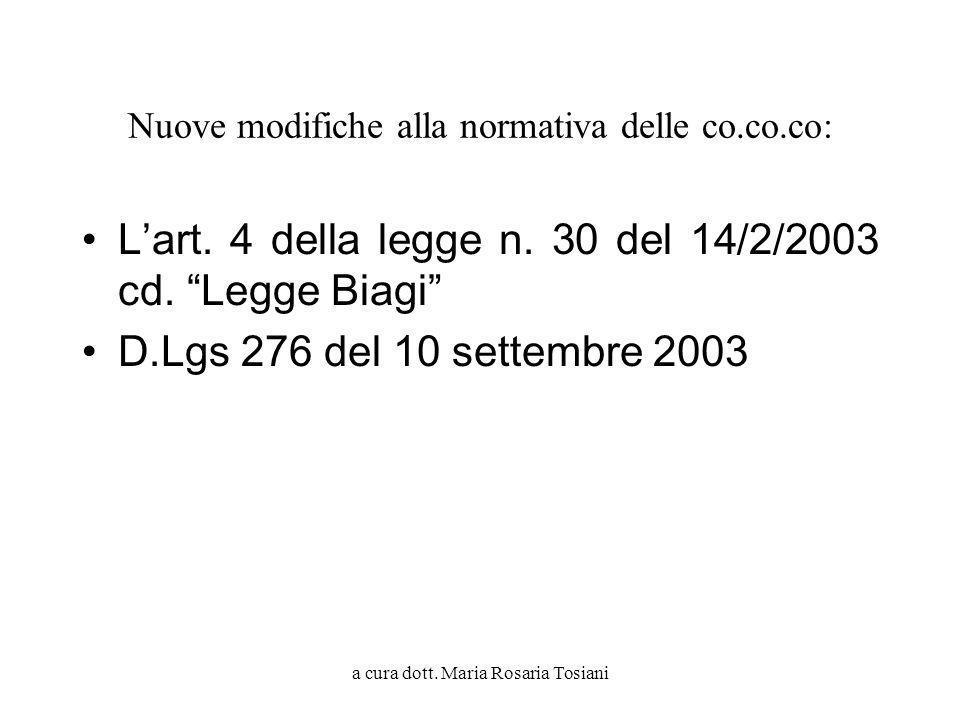 a cura dott. Maria Rosaria Tosiani Nuove modifiche alla normativa delle co.co.co: Lart. 4 della legge n. 30 del 14/2/2003 cd. Legge Biagi D.Lgs 276 de