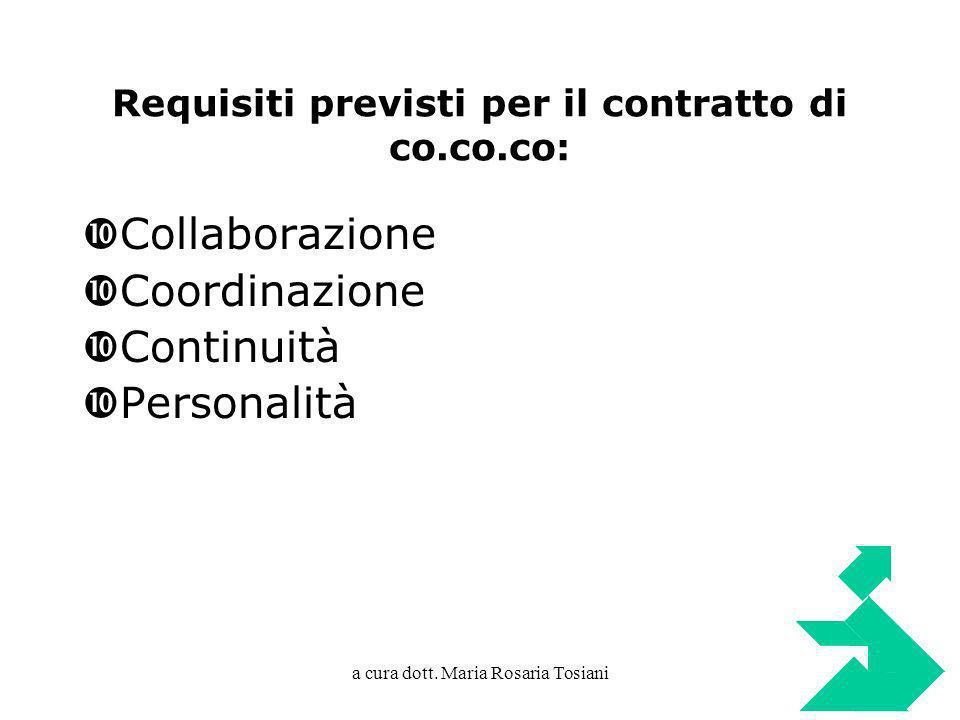 a cura dott. Maria Rosaria Tosiani Requisiti previsti per il contratto di co.co.co: Collaborazione Coordinazione Continuità Personalità