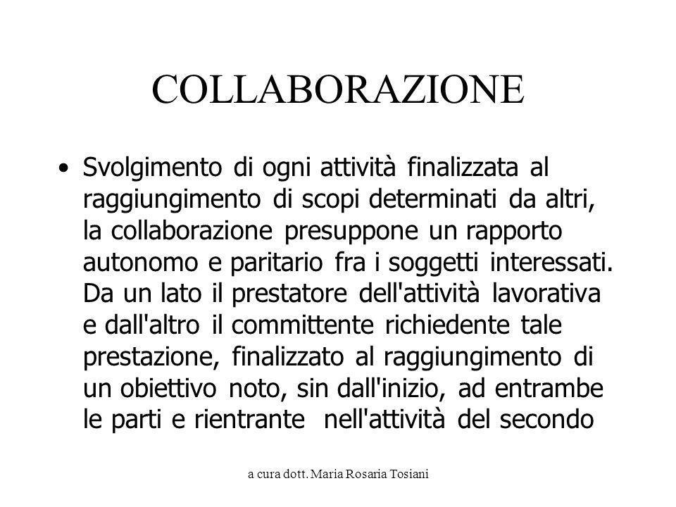 a cura dott. Maria Rosaria Tosiani COLLABORAZIONE Svolgimento di ogni attività finalizzata al raggiungimento di scopi determinati da altri, la collabo