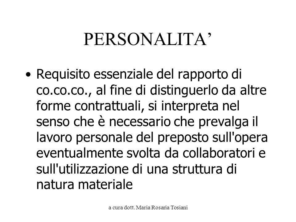 a cura dott. Maria Rosaria Tosiani PERSONALITA Requisito essenziale del rapporto di co.co.co., al fine di distinguerlo da altre forme contrattuali, si