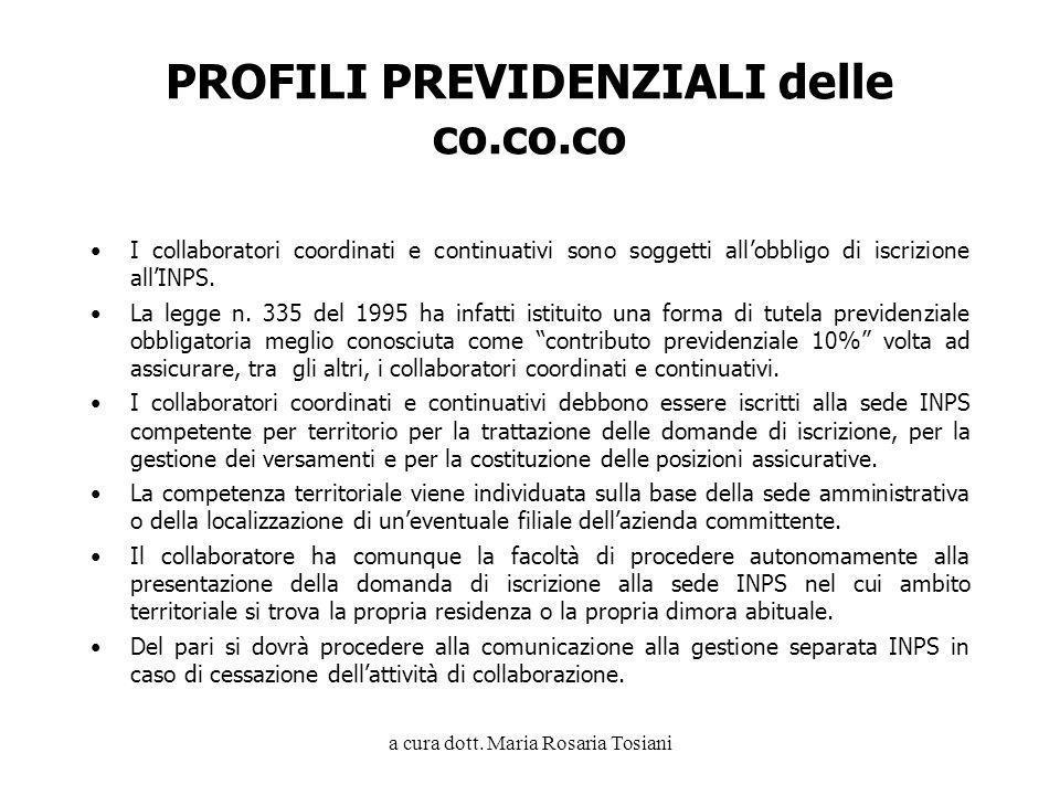 a cura dott. Maria Rosaria Tosiani PROFILI PREVIDENZIALI delle co.co.co I collaboratori coordinati e continuativi sono soggetti allobbligo di iscrizio