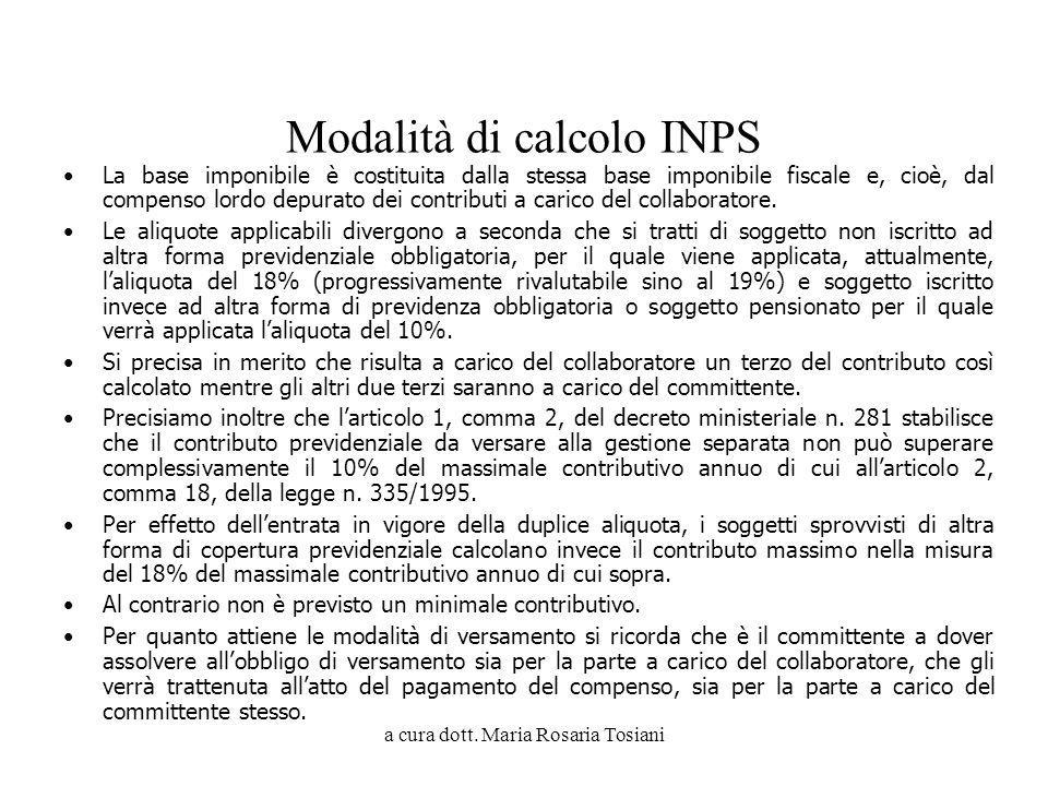 a cura dott. Maria Rosaria Tosiani Modalità di calcolo INPS La base imponibile è costituita dalla stessa base imponibile fiscale e, cioè, dal compenso