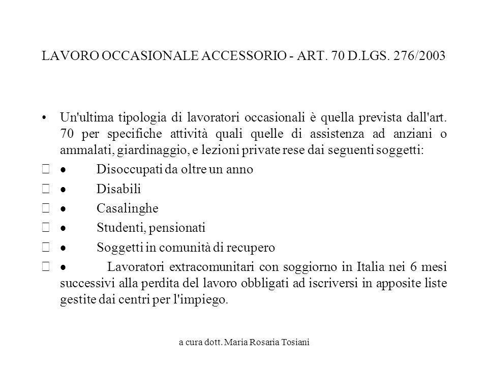 a cura dott. Maria Rosaria Tosiani LAVORO OCCASIONALE ACCESSORIO - ART. 70 D.LGS. 276/2003 Un'ultima tipologia di lavoratori occasionali è quella prev