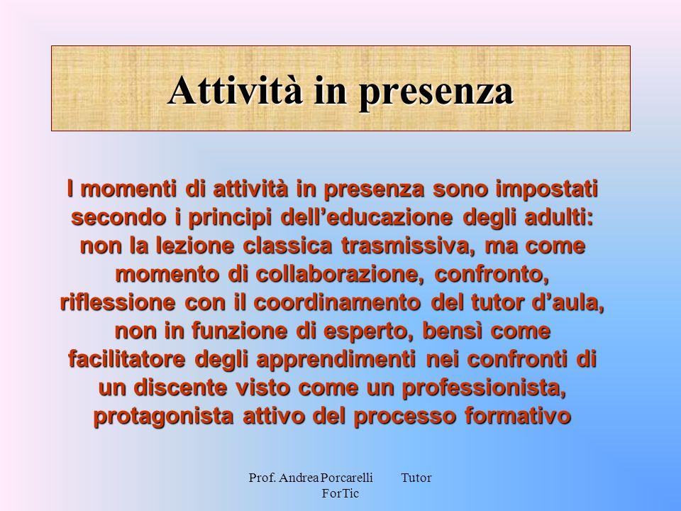 Prof. Andrea Porcarelli Tutor ForTic Attività in presenza I momenti di attività in presenza sono impostati secondo i principi delleducazione degli adu