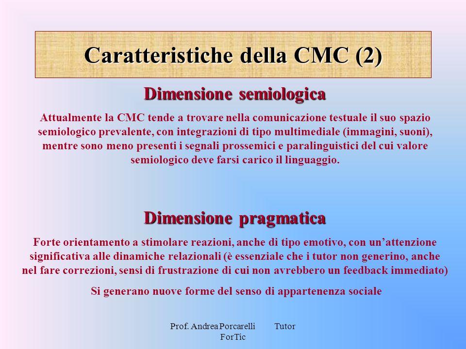 Prof. Andrea Porcarelli Tutor ForTic Caratteristiche della CMC (2) Dimensione pragmatica Forte orientamento a stimolare reazioni, anche di tipo emotiv