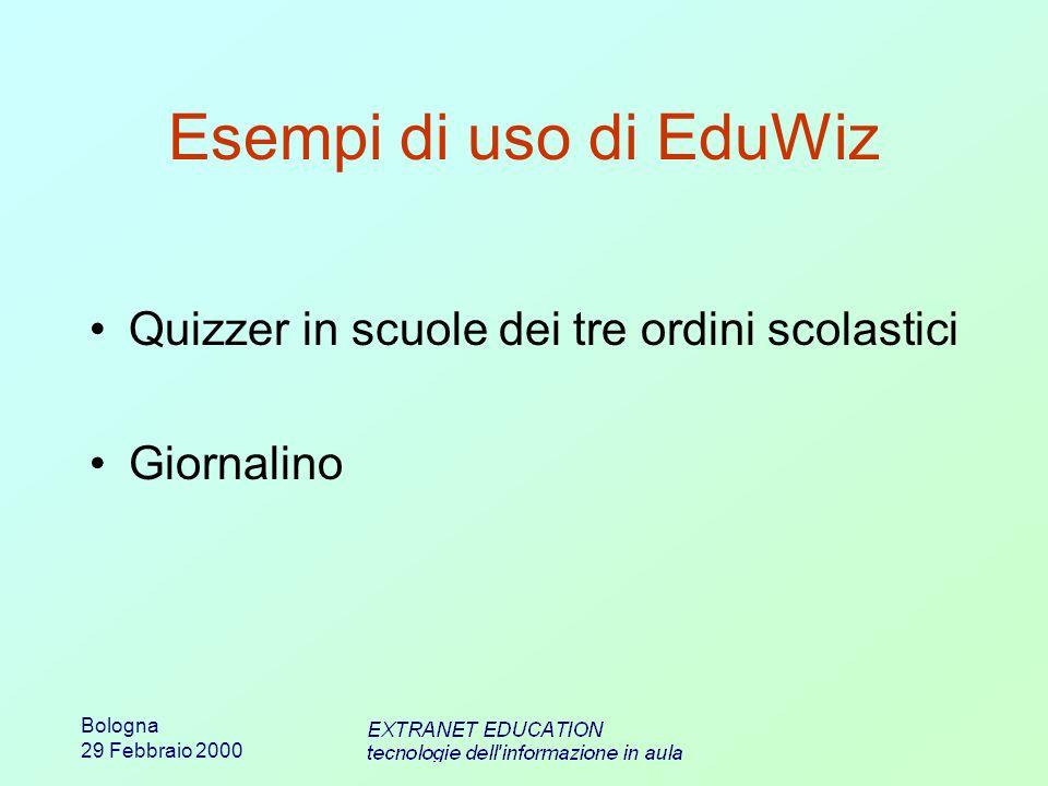 Bologna 29 Febbraio 2000 Esempi di uso di EduWiz Quizzer in scuole dei tre ordini scolastici Giornalino