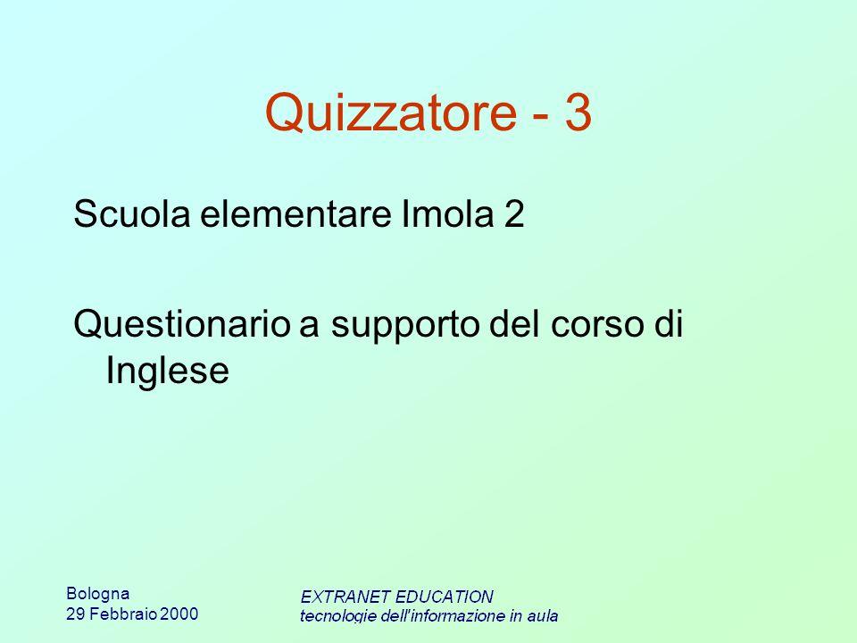 Bologna 29 Febbraio 2000 Quizzatore - 3 Scuola elementare Imola 2 Questionario a supporto del corso di Inglese