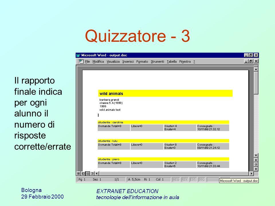 Bologna 29 Febbraio 2000 Quizzatore - 3 Il rapporto finale indica per ogni alunno il numero di risposte corrette/errate