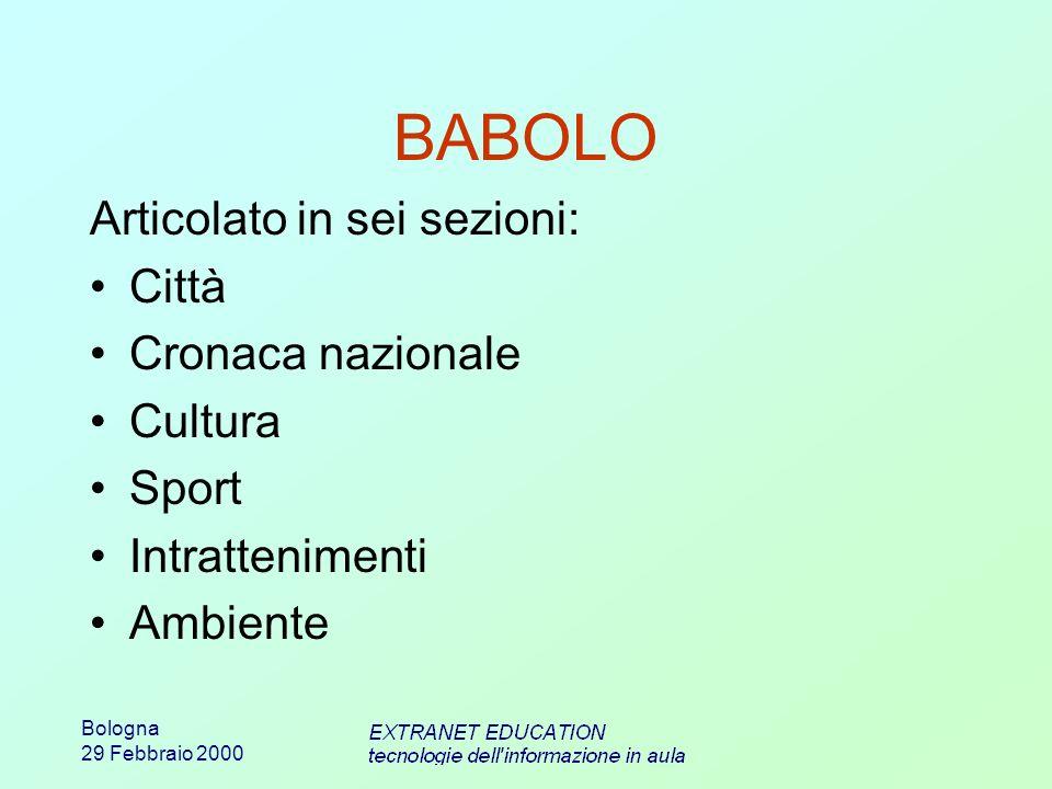 Bologna 29 Febbraio 2000 BABOLO Articolato in sei sezioni: Città Cronaca nazionale Cultura Sport Intrattenimenti Ambiente