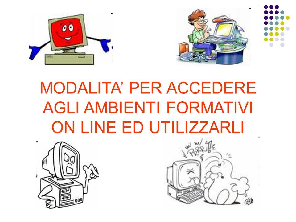 MODALITA PER ACCEDERE AGLI AMBIENTI FORMATIVI ON LINE ED UTILIZZARLI