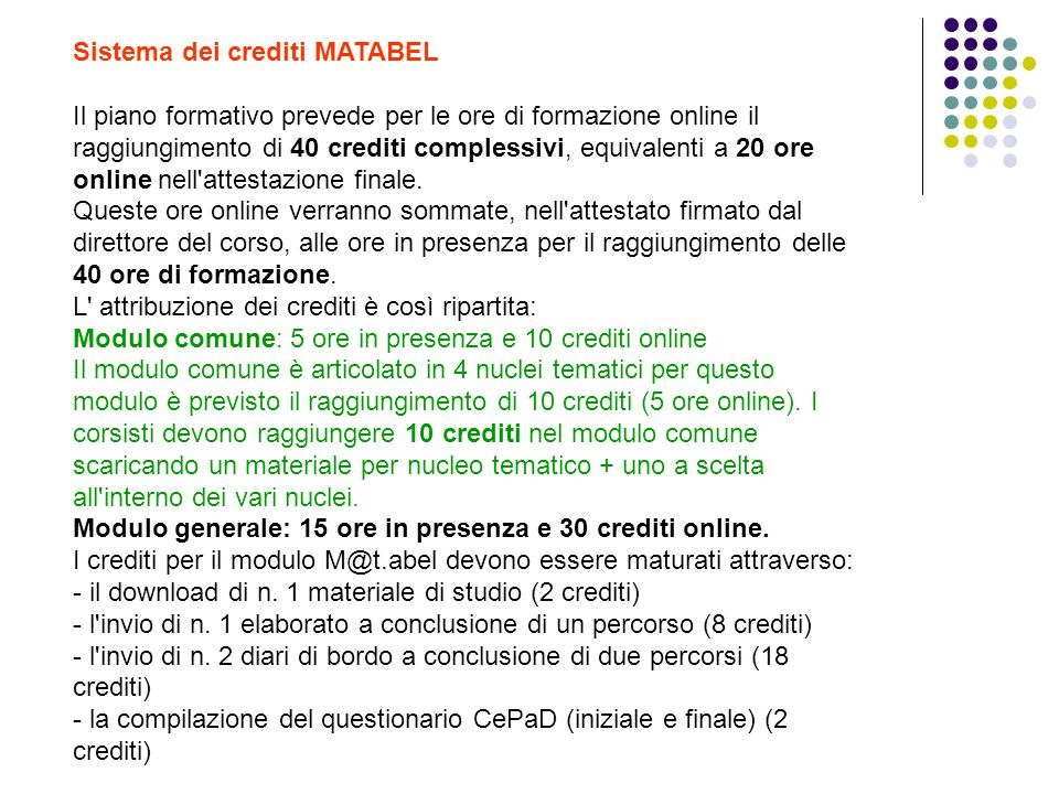 Sistema dei crediti MATABEL Il piano formativo prevede per le ore di formazione online il raggiungimento di 40 crediti complessivi, equivalenti a 20 o