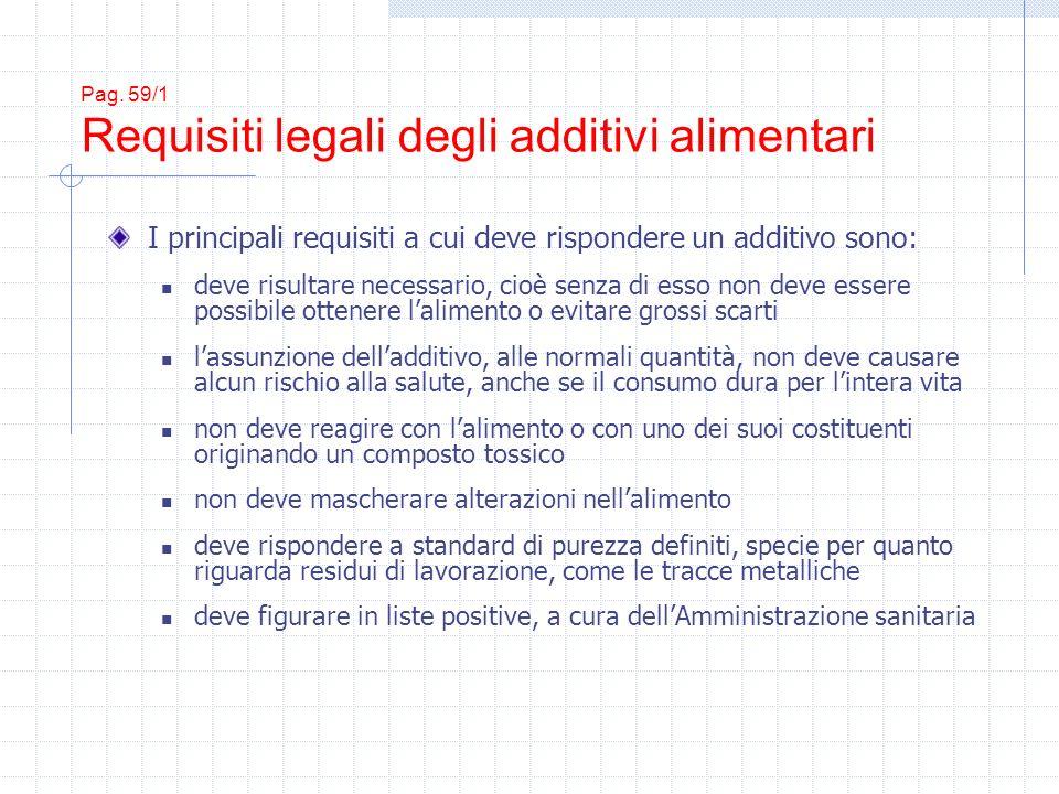Pag. 59/1 Requisiti legali degli additivi alimentari I principali requisiti a cui deve rispondere un additivo sono: deve risultare necessario, cioè se