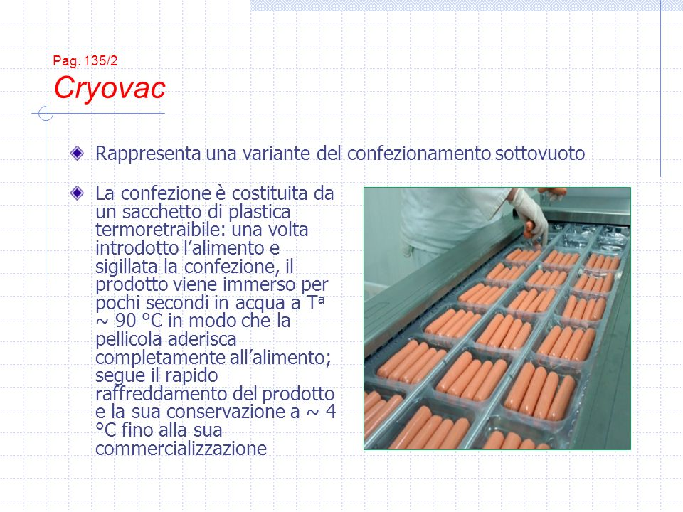 Pag. 135/2 Cryovac La confezione è costituita da un sacchetto di plastica termoretraibile: una volta introdotto lalimento e sigillata la confezione, i