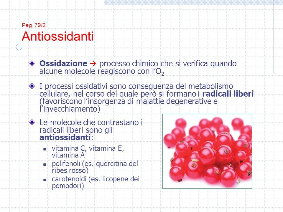 Pag. 79/2 Antiossidanti Le molecole che contrastano i radicali liberi sono gli antiossidanti: vitamina C, vitamina E, vitamina A polifenoli (es. querc