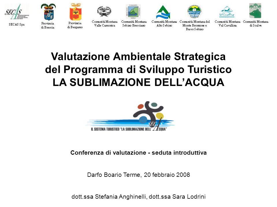 Valutazione Ambientale Strategica del Programma di Sviluppo Turistico LA SUBLIMAZIONE DELLACQUA Conferenza di valutazione - seduta introduttiva Darfo