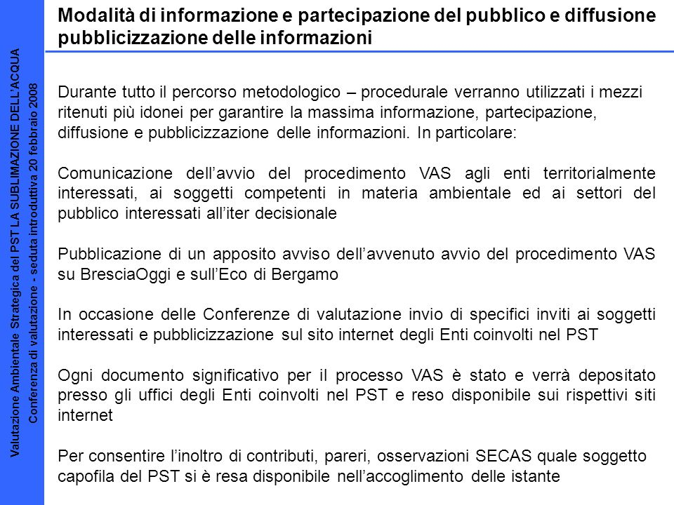 Modalità di informazione e partecipazione del pubblico e diffusione pubblicizzazione delle informazioni Durante tutto il percorso metodologico – proce