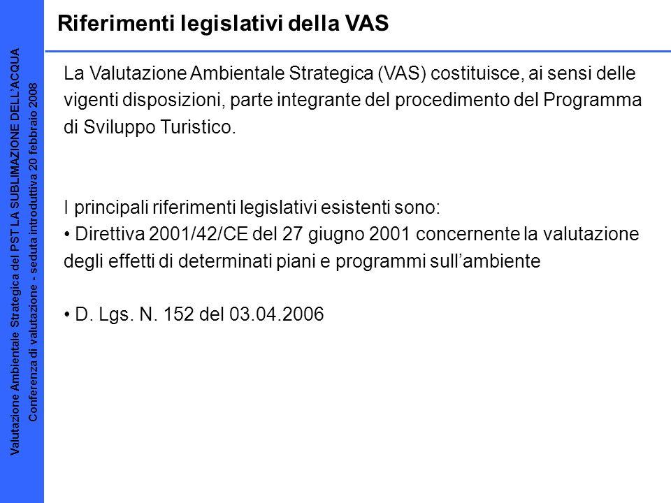 Riferimenti legislativi della VAS In particolare, la VAS in oggetto viene articolata secondo il percorso metodologico procedurale coerente con la sequenza delle fasi del processo di redazione dei Piani e Programmi integrato dalla dimensione ambientale, come esposte: nella DCR VIII/351 del 13 marzo 2007 della Regione Lombardia Indirizzi generali per la valutazione ambientale di piani e programmi nella DGR VIII/5255 del 02 agosto 2007 della Regione Lombardia Modalità per laggiornamento e la presentazione dei Programmi di Sviluppo Turistico per la valutazione e lattribuzione del riconoscimento dei Sistemi Turistici (art.