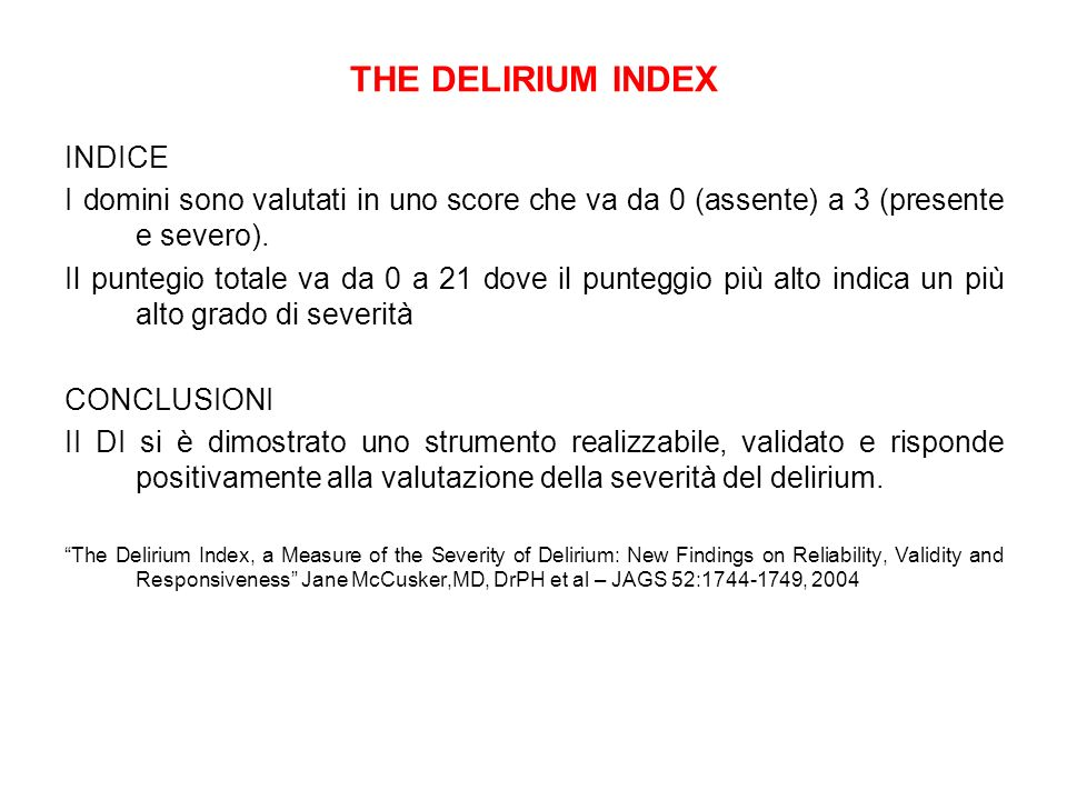 THE DELIRIUM INDEX INDICE I domini sono valutati in uno score che va da 0 (assente) a 3 (presente e severo). Il puntegio totale va da 0 a 21 dove il p
