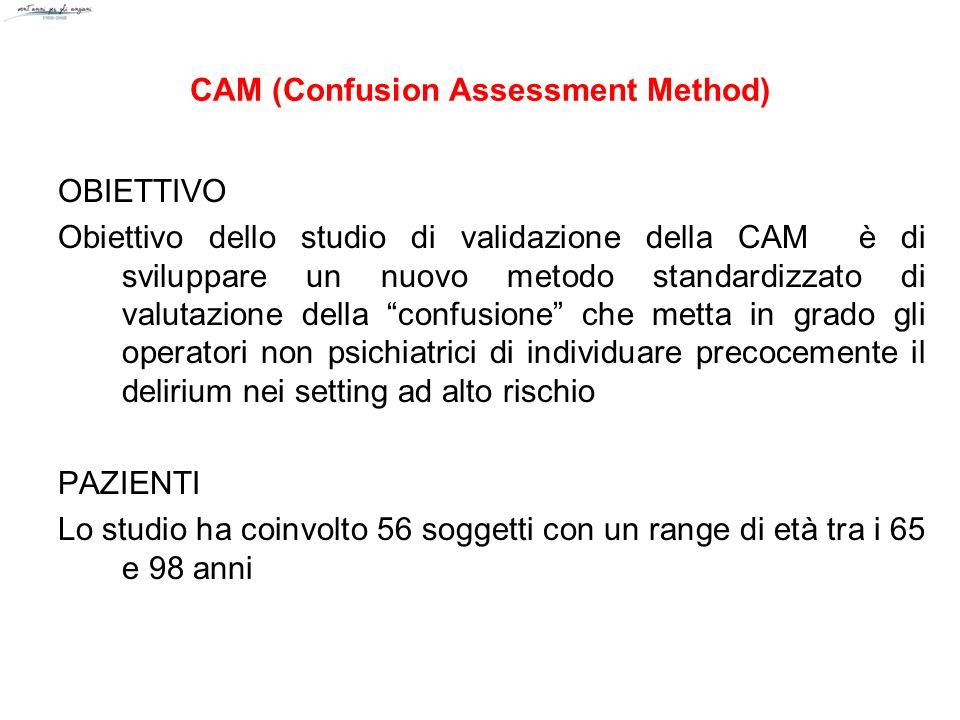 CAM (Confusion Assessment Method) OBIETTIVO Obiettivo dello studio di validazione della CAM è di sviluppare un nuovo metodo standardizzato di valutazi