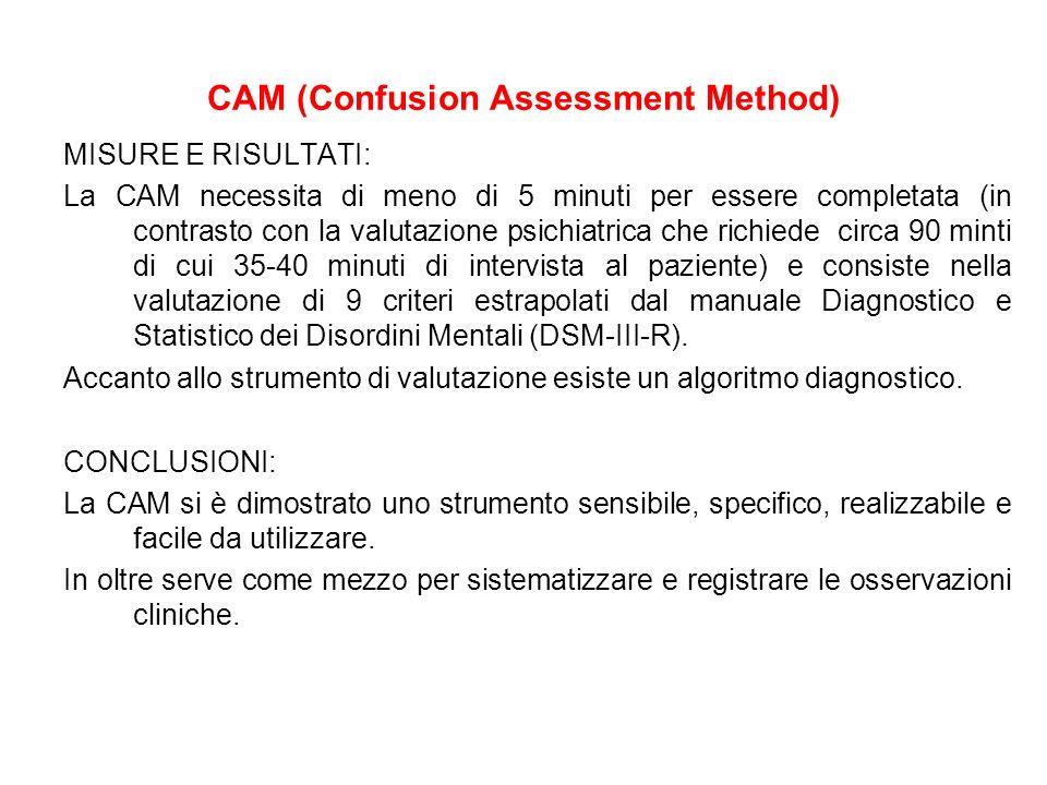CAM (Confusion Assessment Method) MISURE E RISULTATI: La CAM necessita di meno di 5 minuti per essere completata (in contrasto con la valutazione psic