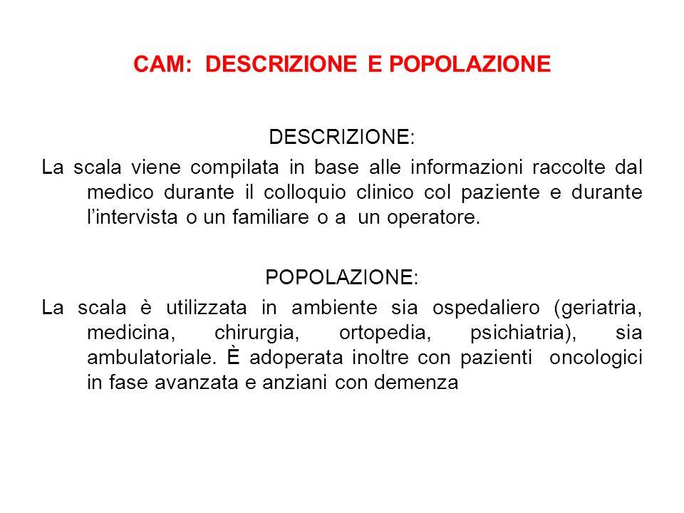 CAM: DESCRIZIONE E POPOLAZIONE DESCRIZIONE: La scala viene compilata in base alle informazioni raccolte dal medico durante il colloquio clinico col pa