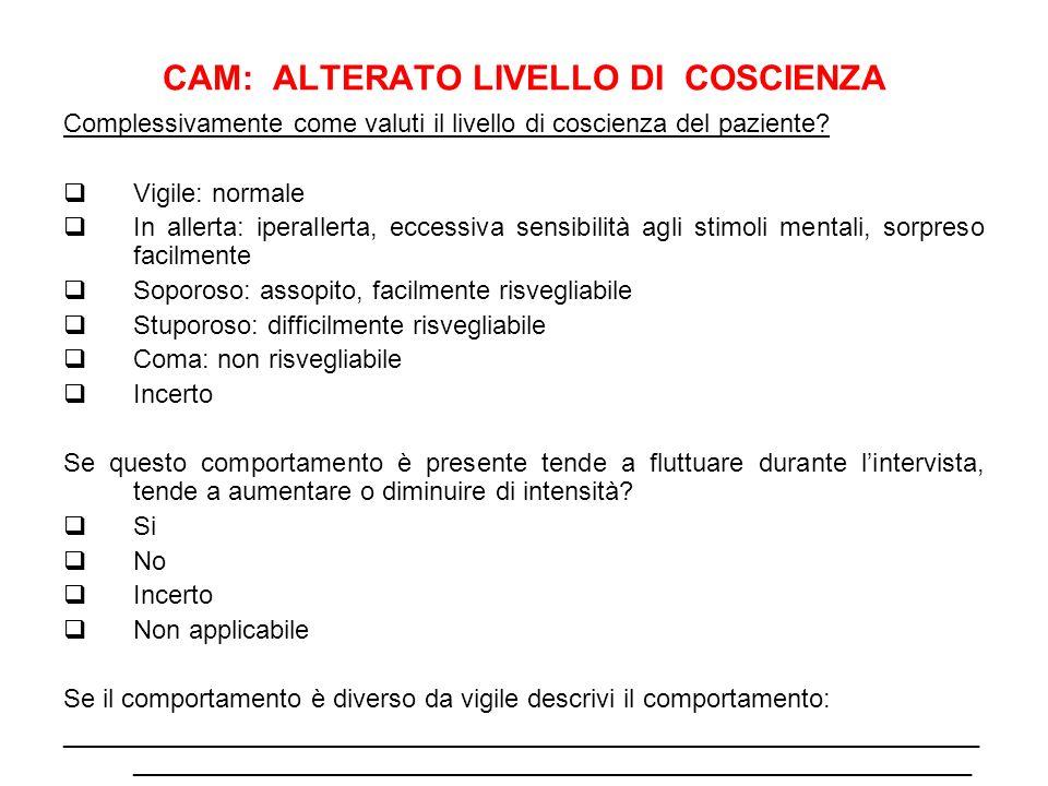 CAM: ALTERATO LIVELLO DI COSCIENZA Complessivamente come valuti il livello di coscienza del paziente? Vigile: normale In allerta: iperallerta, eccessi