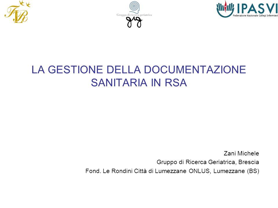 LA GESTIONE DELLA DOCUMENTAZIONE SANITARIA IN RSA Zani Michele Gruppo di Ricerca Geriatrica, Brescia Fond. Le Rondini Città di Lumezzane ONLUS, Lumezz