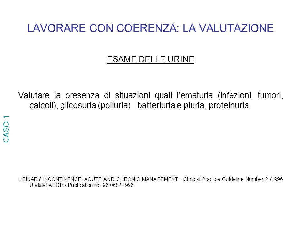 LAVORARE CON COERENZA: LA VALUTAZIONE ESAME DELLE URINE Valutare la presenza di situazioni quali lematuria (infezioni, tumori, calcoli), glicosuria (p