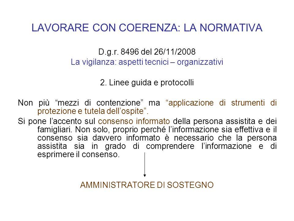 LAVORARE CON COERENZA: LA NORMATIVA D.g.r. 8496 del 26/11/2008 La vigilanza: aspetti tecnici – organizzativi 2. Linee guida e protocolli Non più mezzi