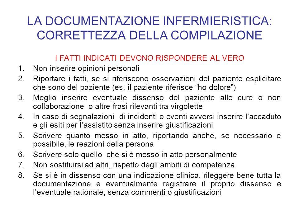 LA DOCUMENTAZIONE INFERMIERISTICA: CORRETTEZZA DELLA COMPILAZIONE I FATTI INDICATI DEVONO RISPONDERE AL VERO 1.Non inserire opinioni personali 2.Ripor