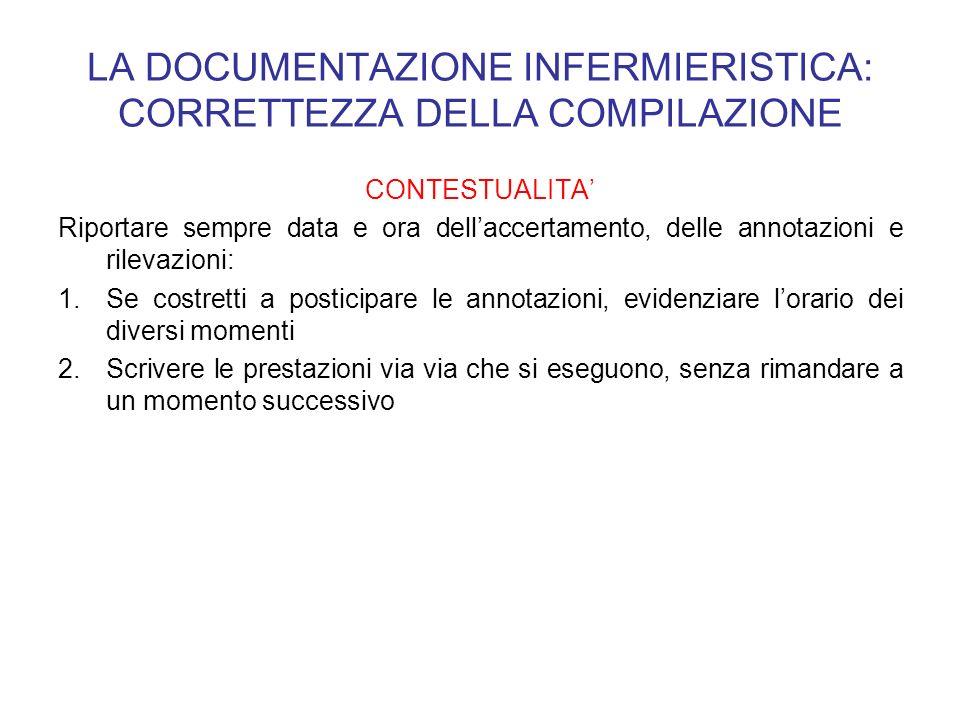 LA DOCUMENTAZIONE INFERMIERISTICA: CORRETTEZZA DELLA COMPILAZIONE CONTESTUALITA Riportare sempre data e ora dellaccertamento, delle annotazioni e rile