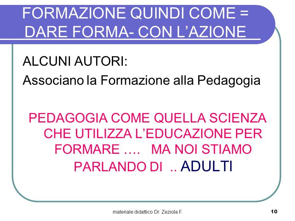 materiale didattico Dr. Zeziola F.10 FORMAZIONE QUINDI COME = DARE FORMA- CON LAZIONE ALCUNI AUTORI: Associano la Formazione alla Pedagogia PEDAGOGIA