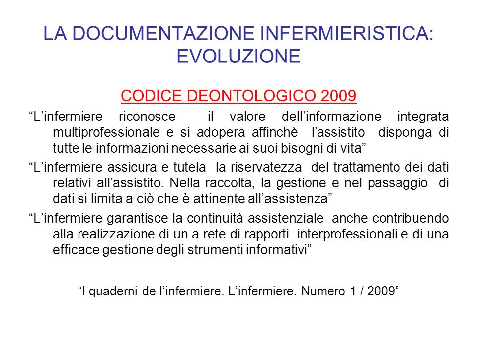 LA DOCUMENTAZIONE INFERMIERISTICA: EVOLUZIONE CODICE DEONTOLOGICO 2009 Linfermiere riconosce il valore dellinformazione integrata multiprofessionale e