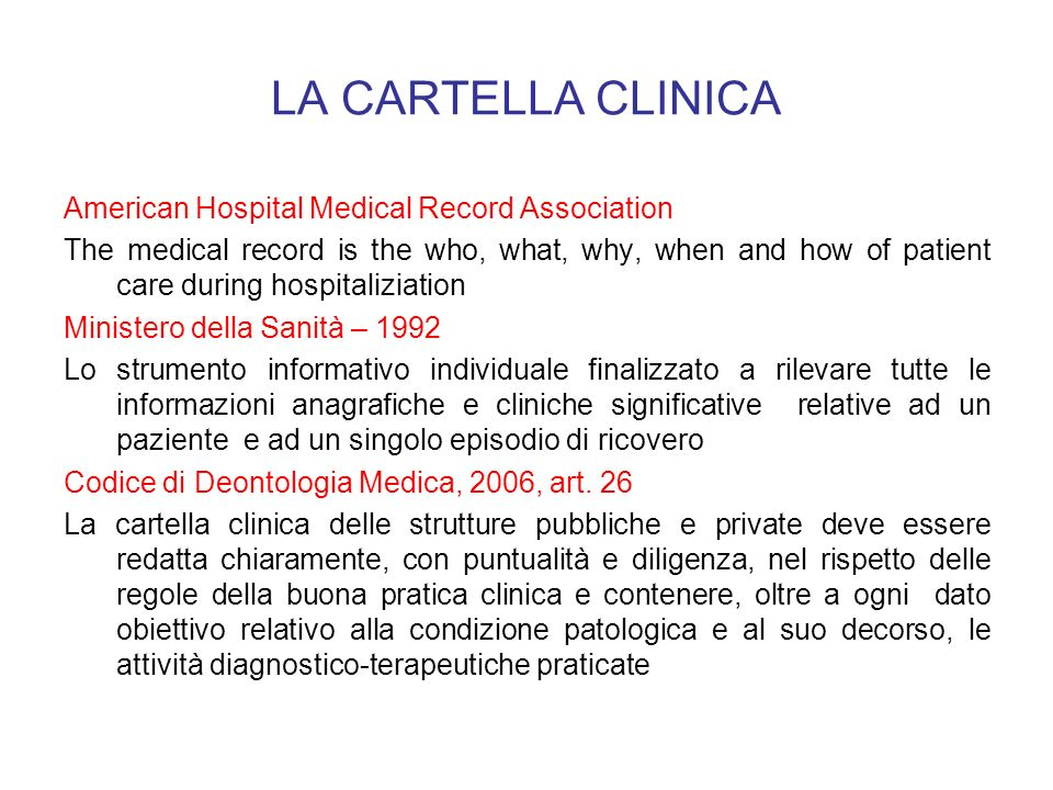 LA CARTELLA CLINICA American Hospital Medical Record Association The medical record is the who, what, why, when and how of patient care during hospita
