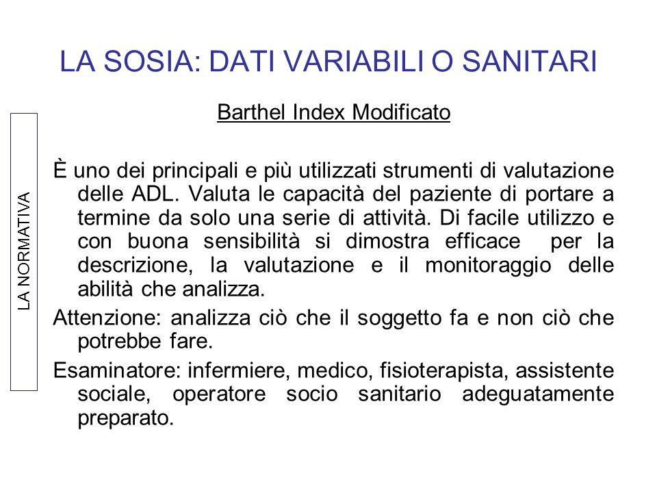 LA SOSIA: DATI VARIABILI O SANITARI Barthel Index Modificato È uno dei principali e più utilizzati strumenti di valutazione delle ADL. Valuta le capac