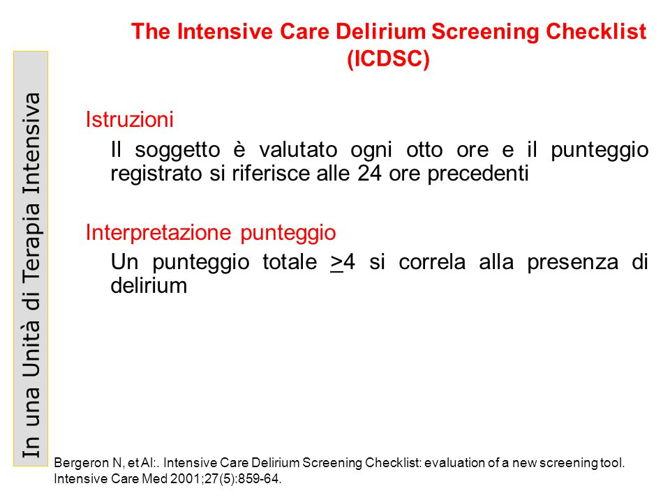 In una Unità di Terapia Intensiva The Intensive Care Delirium Screening Checklist (ICDSC) Bergeron N, et Al:. Intensive Care Delirium Screening Checkl